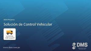 DMS Presenta Solucin de Control Vehicular www dms