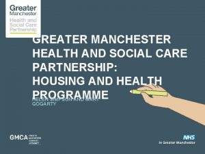 GREATER MANCHESTER HEALTH AND SOCIAL CARE PARTNERSHIP HOUSING