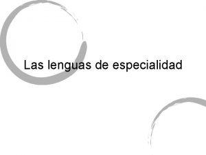 Las lenguas de especialidad Las lenguas de especialidad