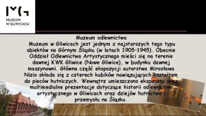 Muzeum odlewnictwa Muzeum w Gliwicach jest jednym z