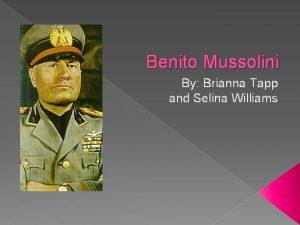 Benito Mussolini By Brianna Tapp and Selina Williams