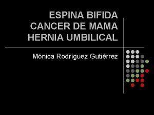 ESPINA BIFIDA CANCER DE MAMA HERNIA UMBILICAL Mnica