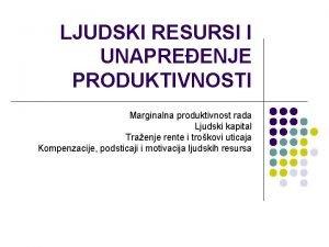 LJUDSKI RESURSI I UNAPREENJE PRODUKTIVNOSTI Marginalna produktivnost rada