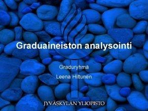 Graduaineiston analysointi Graduryhm Leena Hiltunen Yleist aineiston analysoinnista