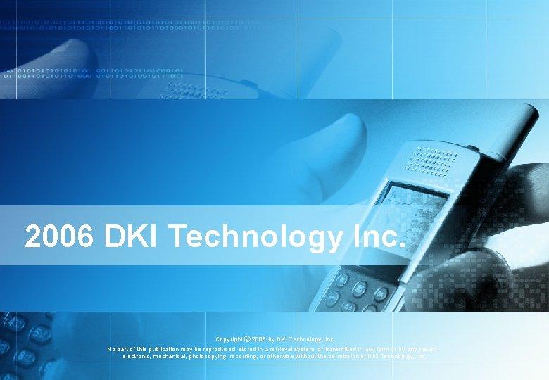 2006 DKI Technology Inc Copyright 2006 by DKI