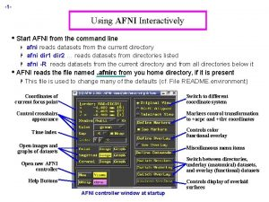 1 Using AFNI Interactively Start AFNI from the