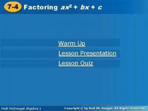 2 2 7 4 Factoring axbx bxcc Warm