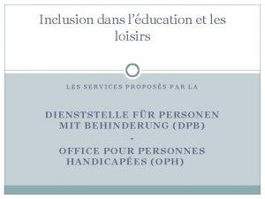 Inclusion dans lducation et les loisirs LES SERVICES