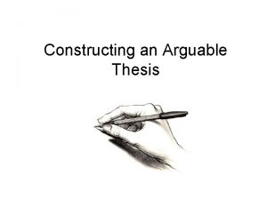 Constructing an Arguable Thesis The Argument When you