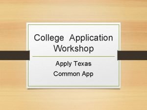 College Application Workshop Apply Texas Common App Apply