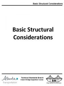 Basic Structural Considerations Technical Standards Branch INFRASTRUCTURE AND