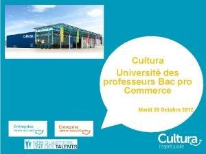 Cultura Universit des professeurs Bac pro Commerce Mardi