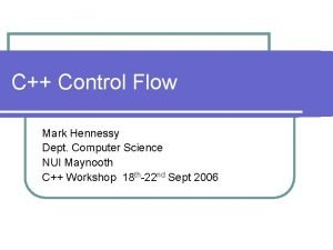 C Control Flow Mark Hennessy Dept Computer Science