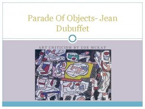Parade Of Objects Jean Dubuffet ART CRITICISM BY
