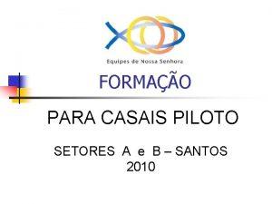 FORMAO PARA CASAIS PILOTO SETORES A e B