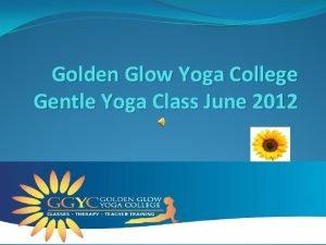 Golden Glow Yoga College Gentle Yoga Class June