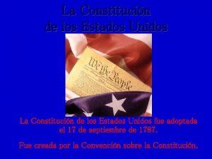 La Constitucin de los Estados Unidos fue adoptada