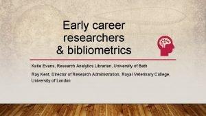 Early career researchers bibliometrics Katie Evans Research Analytics