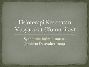 Fisioterapi Kesehatan Masyarakat Komunitas Syahmirza Indra Lesmana Jambi