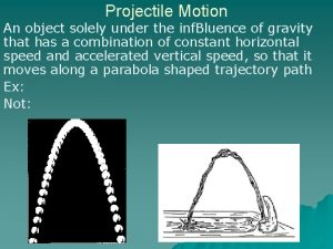 Projectile Motion An object solely under the inf