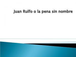 Juan Rulfo o la pena sin nombre Juan