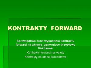 KONTRAKTY FORWARD Sprawiedliwa cena wykonania kontraktu forward na