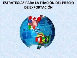 ESTRATEGIAS PARA LA FIJACIN DEL PRECIO DE EXPORTACIN
