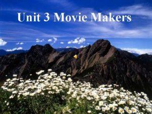 Unit 3 Movie Makers 2007510 WenShann Hwang 1