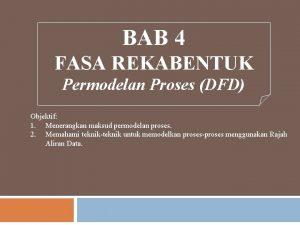 BAB 4 FASA REKABENTUK Permodelan Proses DFD Objektif