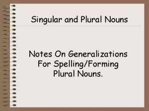 Singular and Plural Nouns Notes On Generalizations For
