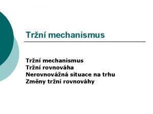 Trn mechanismus Trn rovnovha Nerovnovn situace na trhu