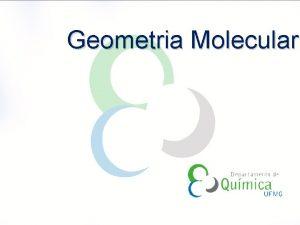Geometria Molecular Geometria Molecular Modelo de Repulso de