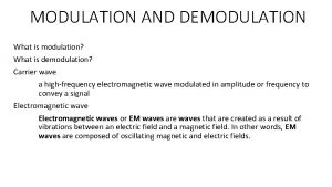 MODULATION AND DEMODULATION What is modulation What is