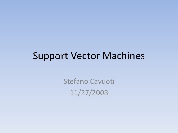 Support Vector Machines Stefano Cavuoti 11272008 SVM Support