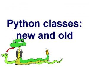 Python classes new and old New and classic