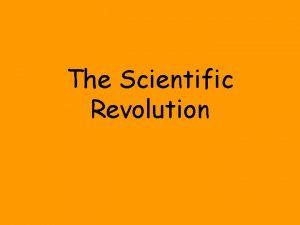 The Scientific Revolution Scientific Revolution A major change