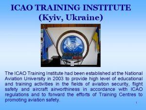 ICAO TRAINING INSTITUTE Kyiv Ukraine The ICAO Training