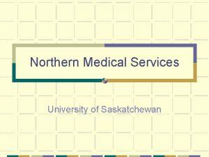 Northern Medical Services University of Saskatchewan Northern Medical