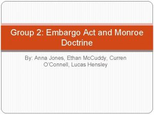 Group 2 Embargo Act and Monroe Doctrine By