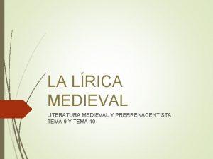 LA LRICA MEDIEVAL LITERATURA MEDIEVAL Y PRERRENACENTISTA TEMA