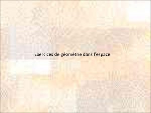 Exercices de gomtrie dans lespace Exercice 1 daprs