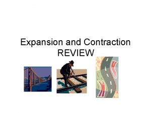 Expansion and Contraction REVIEW Expansion and Contraction As