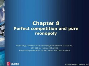 Chapter 8 Perfect competition and pure monopoly David