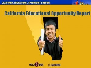 California Educational Opportunity Report California Educational Opportunity Report