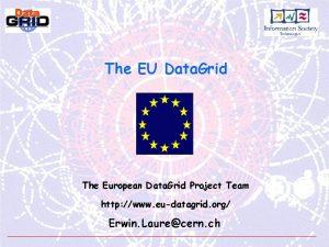 The EU Data Grid The European Data Grid