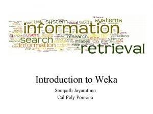 Introduction to Weka Sampath Jayarathna Cal Poly Pomona