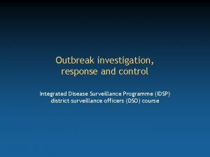 Outbreak investigation response and control Integrated Disease Surveillance