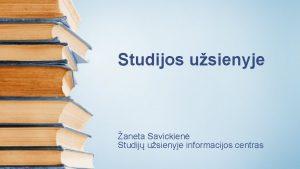 Studijos usienyje aneta Savickien Studij usienyje informacijos centras