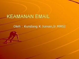 KEAMANAN EMAIL Oleh Kundang K Juman Ir MMSI