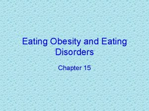 Eating Obesity and Eating Disorders Chapter 15 The